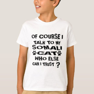 OF COURSE I TALK TO MY SOMALI CAT DESIGNS T-Shirt