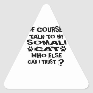 OF COURSE I TALK TO MY SOMALI CAT DESIGNS TRIANGLE STICKER