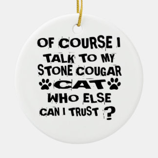 OF COURSE I TALK TO MY STONE COUGAR CAT DESIGNS CERAMIC ORNAMENT