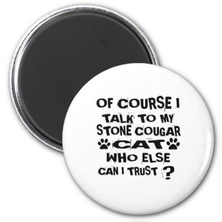 OF COURSE I TALK TO MY STONE COUGAR CAT DESIGNS MAGNET