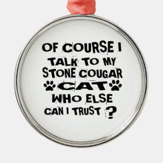 OF COURSE I TALK TO MY STONE COUGAR CAT DESIGNS METAL ORNAMENT