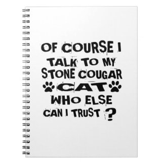 OF COURSE I TALK TO MY STONE COUGAR CAT DESIGNS NOTEBOOKS