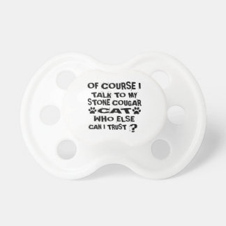 OF COURSE I TALK TO MY STONE COUGAR CAT DESIGNS PACIFIER