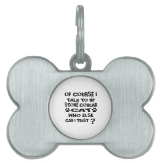 OF COURSE I TALK TO MY STONE COUGAR CAT DESIGNS PET NAME TAG