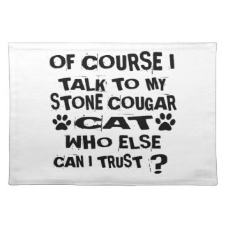 OF COURSE I TALK TO MY STONE COUGAR CAT DESIGNS PLACEMAT