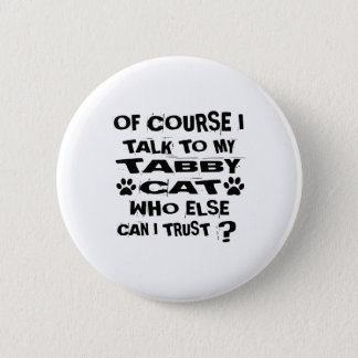 OF COURSE I TALK TO MY TABBY CAT DESIGNS 2 INCH ROUND BUTTON