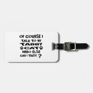 OF COURSE I TALK TO MY TABBY CAT DESIGNS LUGGAGE TAG