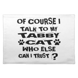 OF COURSE I TALK TO MY TABBY CAT DESIGNS PLACEMAT