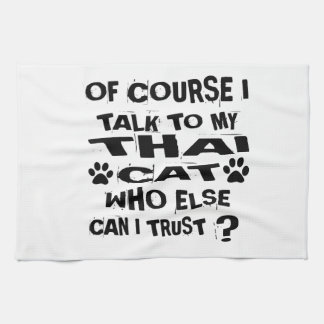 OF COURSE I TALK TO MY THAI CAT DESIGNS KITCHEN TOWEL