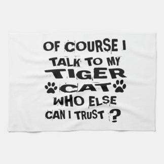 OF COURSE I TALK TO MY TIGER CAT CAT DESIGNS KITCHEN TOWEL