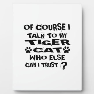 OF COURSE I TALK TO MY TIGER CAT CAT DESIGNS PLAQUE