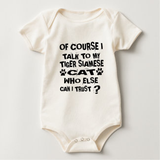 OF COURSE I TALK TO MY TIGER SIAMESE CAT DESIGNS BABY BODYSUIT