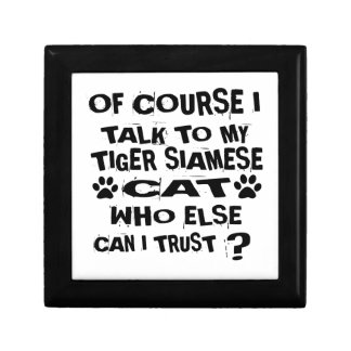 OF COURSE I TALK TO MY TIGER SIAMESE CAT DESIGNS GIFT BOX