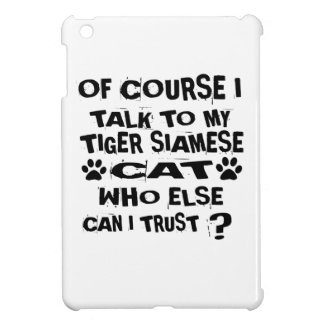 OF COURSE I TALK TO MY TIGER SIAMESE CAT DESIGNS iPad MINI COVERS