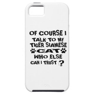 OF COURSE I TALK TO MY TIGER SIAMESE CAT DESIGNS iPhone 5 CASES