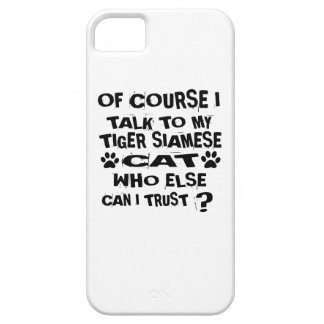 OF COURSE I TALK TO MY TIGER SIAMESE CAT DESIGNS iPhone 5 COVER