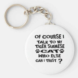 OF COURSE I TALK TO MY TIGER SIAMESE CAT DESIGNS KEYCHAIN