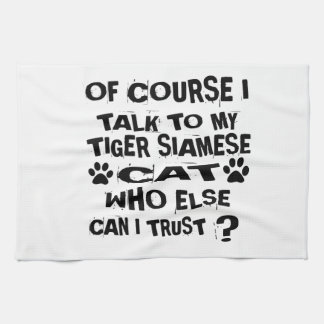 OF COURSE I TALK TO MY TIGER SIAMESE CAT DESIGNS KITCHEN TOWEL