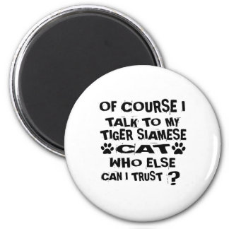 OF COURSE I TALK TO MY TIGER SIAMESE CAT DESIGNS MAGNET