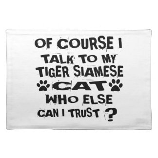 OF COURSE I TALK TO MY TIGER SIAMESE CAT DESIGNS PLACEMAT