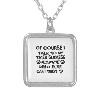 OF COURSE I TALK TO MY TIGER SIAMESE CAT DESIGNS SILVER PLATED NECKLACE