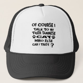 OF COURSE I TALK TO MY TIGER SIAMESE CAT DESIGNS TRUCKER HAT