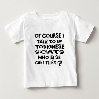 OF COURSE I TALK TO MY TONKINESE CAT DESIGNS BABY T-Shirt