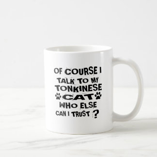 OF COURSE I TALK TO MY TONKINESE CAT DESIGNS COFFEE MUG