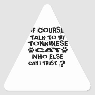 OF COURSE I TALK TO MY TONKINESE CAT DESIGNS TRIANGLE STICKER