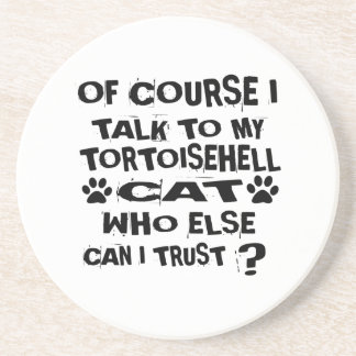 OF COURSE I TALK TO MY TORTOISEHELL CAT DESIGNS COASTER