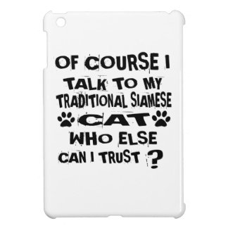 OF COURSE I TALK TO MY TRADITIONAL SIAMESE CAT DES COVER FOR THE iPad MINI