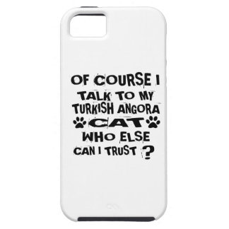 OF COURSE I TALK TO MY TURKISH ANGORA CAT DESIGNS CASE FOR THE iPhone 5