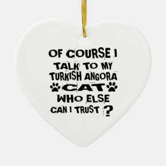 OF COURSE I TALK TO MY TURKISH ANGORA CAT DESIGNS CERAMIC ORNAMENT