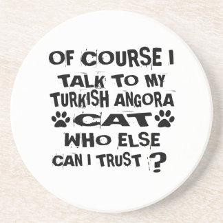 OF COURSE I TALK TO MY TURKISH ANGORA CAT DESIGNS COASTER