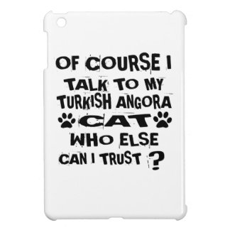 OF COURSE I TALK TO MY TURKISH ANGORA CAT DESIGNS iPad MINI CASES