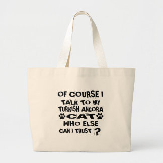 OF COURSE I TALK TO MY TURKISH ANGORA CAT DESIGNS LARGE TOTE BAG