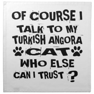 OF COURSE I TALK TO MY TURKISH ANGORA CAT DESIGNS NAPKIN