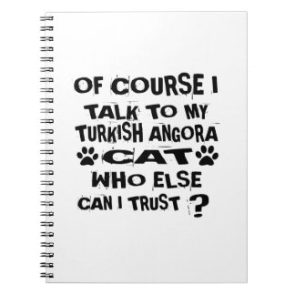 OF COURSE I TALK TO MY TURKISH ANGORA CAT DESIGNS NOTEBOOK