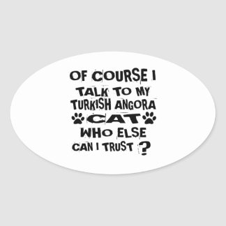 OF COURSE I TALK TO MY TURKISH ANGORA CAT DESIGNS OVAL STICKER