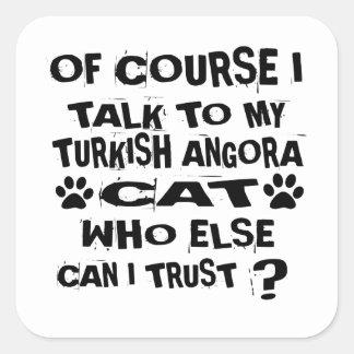 OF COURSE I TALK TO MY TURKISH ANGORA CAT DESIGNS SQUARE STICKER