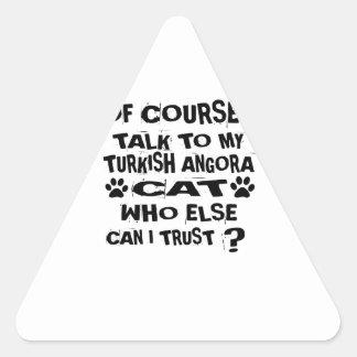 OF COURSE I TALK TO MY TURKISH ANGORA CAT DESIGNS TRIANGLE STICKER