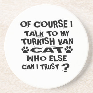 OF COURSE I TALK TO MY TURKISH VAN CAT DESIGNS COASTER
