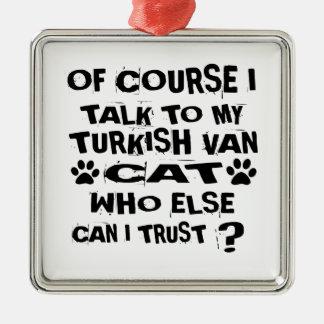 OF COURSE I TALK TO MY TURKISH VAN CAT DESIGNS METAL ORNAMENT
