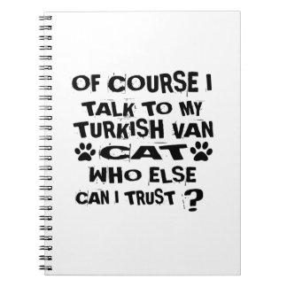 OF COURSE I TALK TO MY TURKISH VAN CAT DESIGNS NOTEBOOK