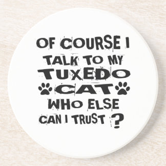 OF COURSE I TALK TO MY TUXEDO CAT DESIGNS COASTER
