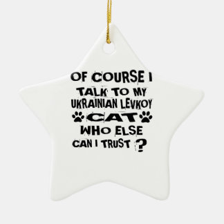 OF COURSE I TALK TO MY UKRAINIAN LEVKOY CAT DESIGN CERAMIC ORNAMENT