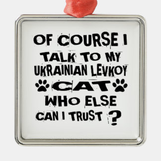 OF COURSE I TALK TO MY UKRAINIAN LEVKOY CAT DESIGN METAL ORNAMENT