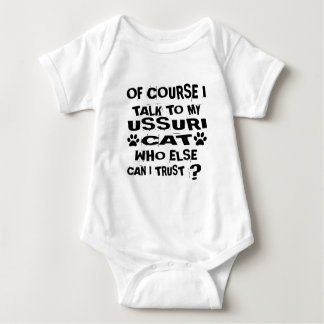 OF COURSE I TALK TO MY USSURI CAT DESIGNS BABY BODYSUIT