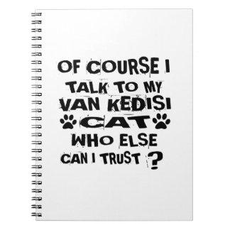 OF COURSE I TALK TO MY VAN KEDISI CAT DESIGNS NOTEBOOK