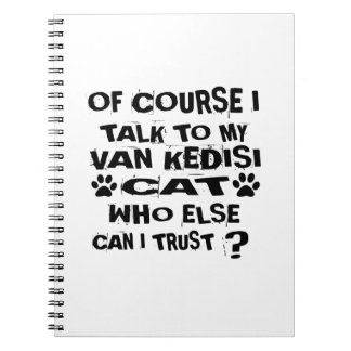 OF COURSE I TALK TO MY VAN KEDISI CAT DESIGNS SPIRAL NOTEBOOK